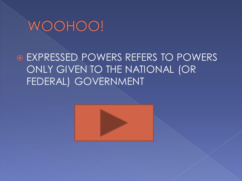 WOOHOO! EXPRESSED POWERS REFERS TO POWERS ONLY GIVEN TO THE NATIONAL (OR FEDERAL) GOVERNMENT