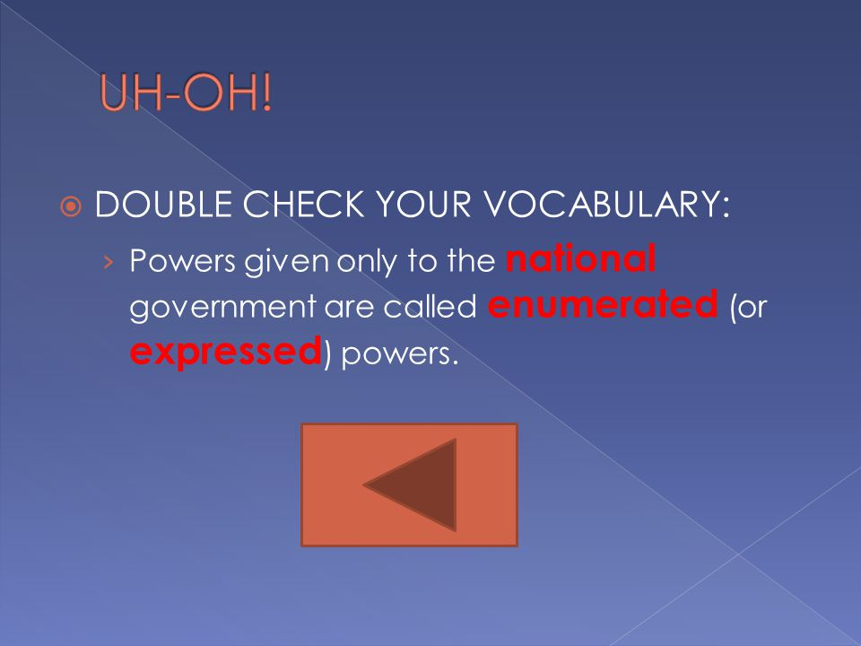 UH-OH! DOUBLE CHECK YOUR VOCABULARY: