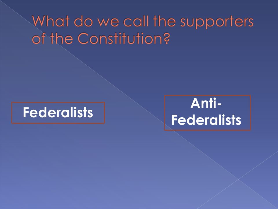 What do we call the supporters of the Constitution