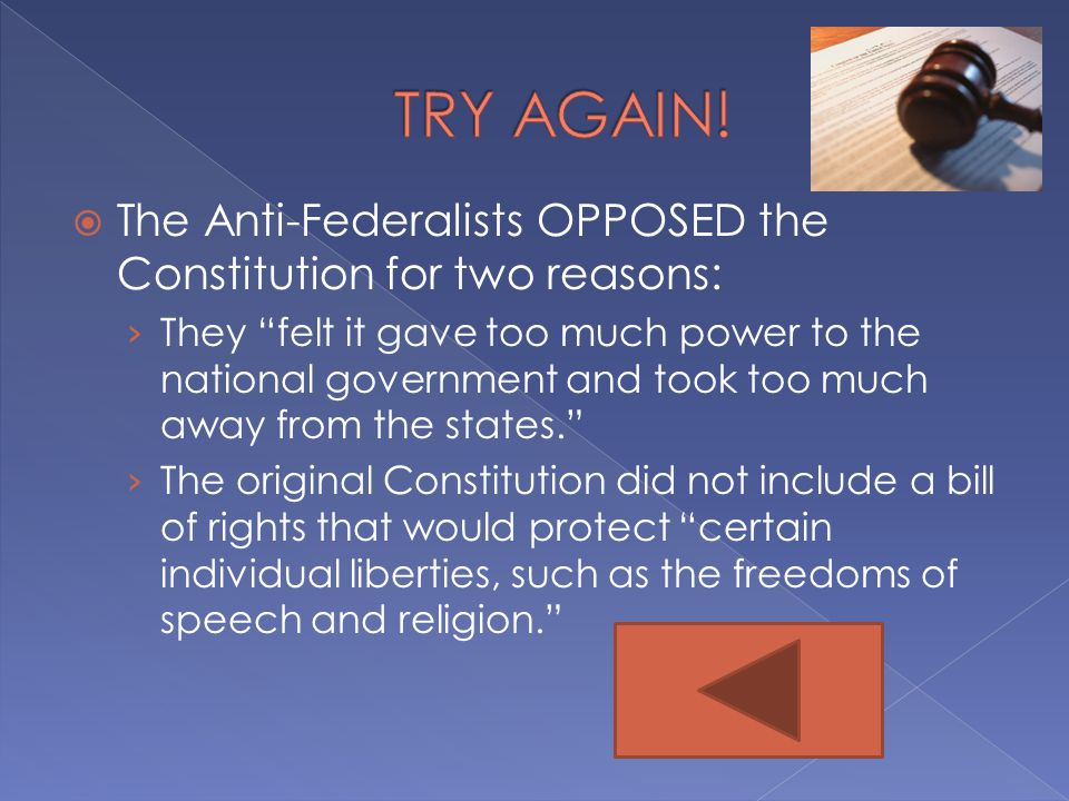 TRY AGAIN! The Anti-Federalists OPPOSED the Constitution for two reasons:
