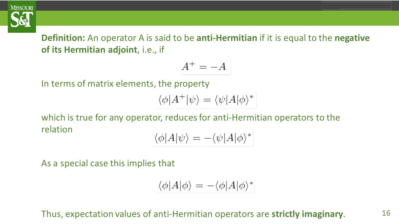 Definition: An operator A is said to be anti-Hermitian if it is equal to the negative of its Hermitian adjoint, i.e., if