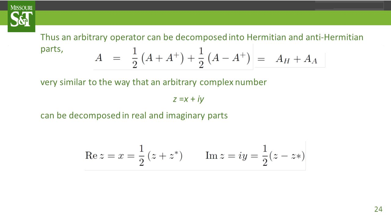 Thus an arbitrary operator can be decomposed into Hermitian and anti-Hermitian parts,