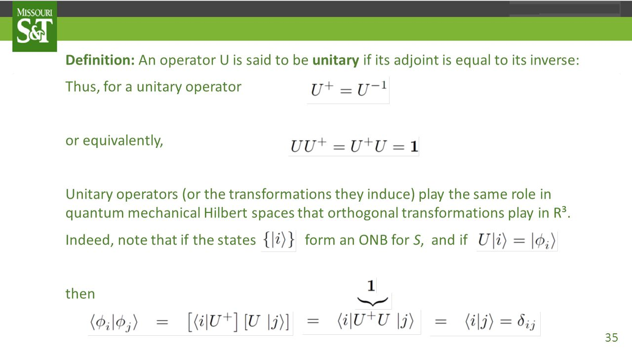 Definition: An operator U is said to be unitary if its adjoint is equal to its inverse: