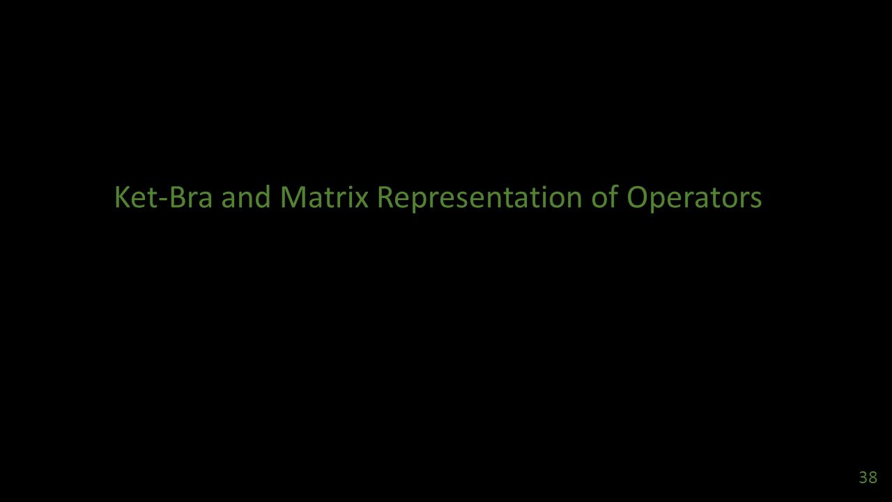 Ket-Bra and Matrix Representation of Operators