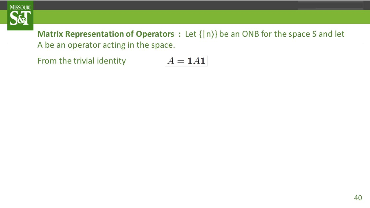 Matrix Representation of Operators : Let {|n〉} be an ONB for the space S and let A be an operator acting in the space.