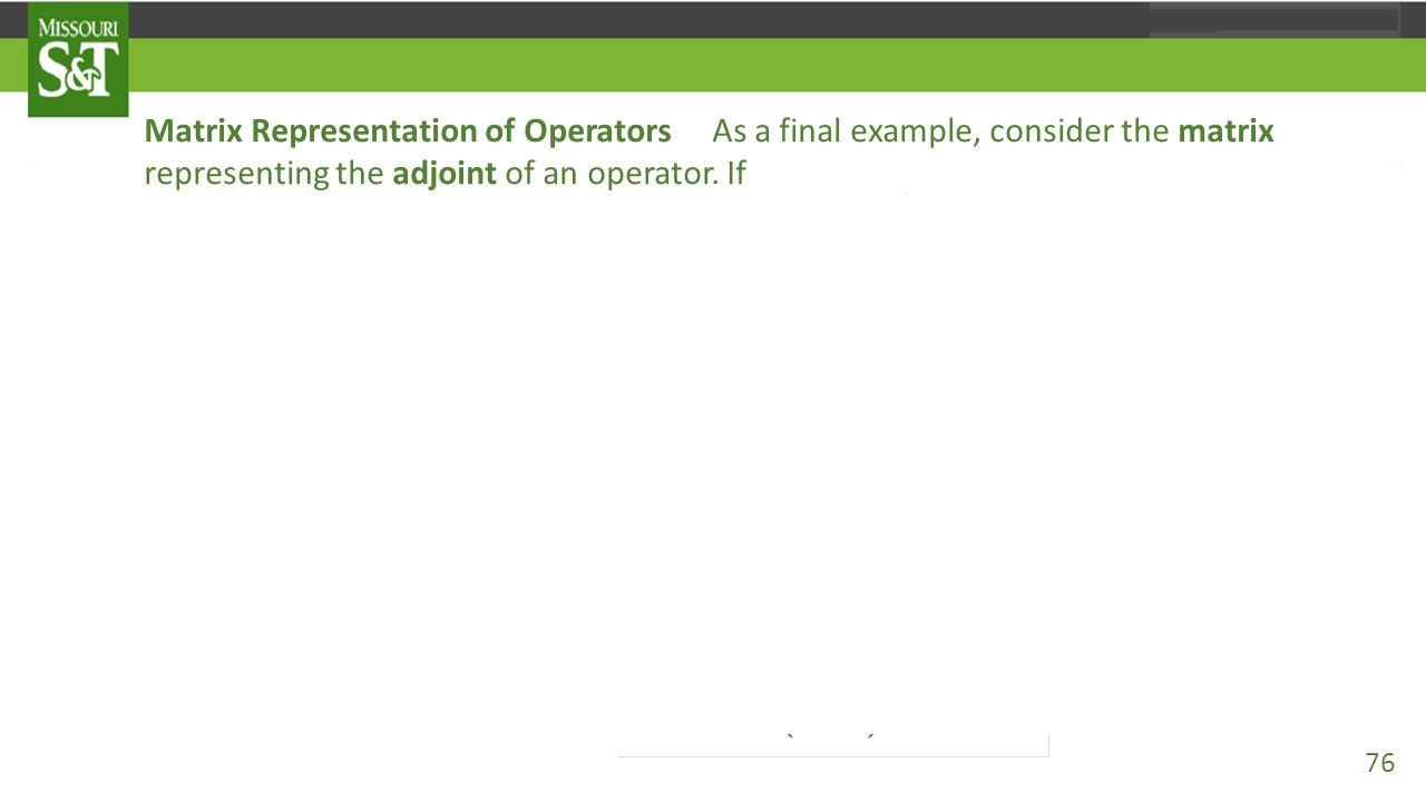 Matrix Representation of Operators As a final example, consider the matrix representing the adjoint of an operator. If