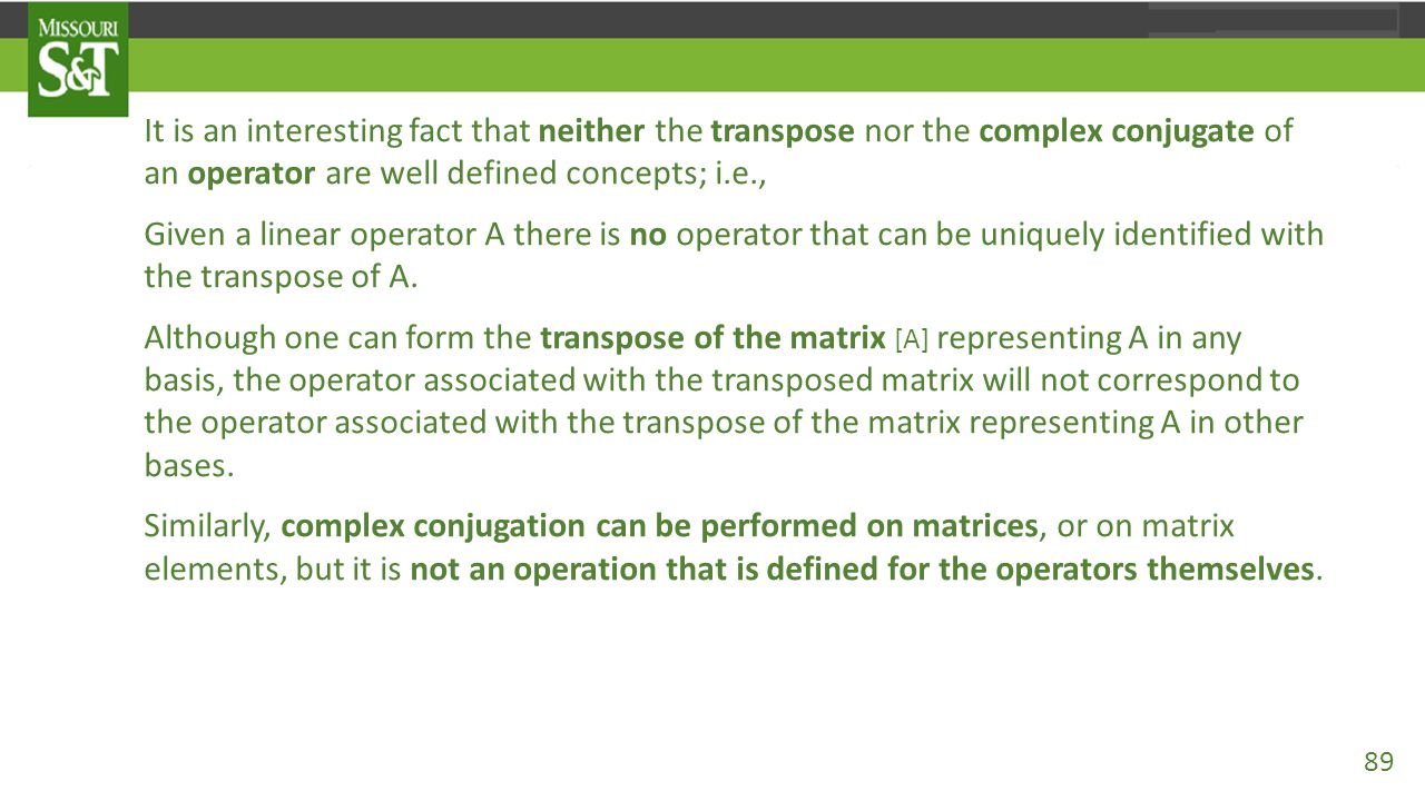 It is an interesting fact that neither the transpose nor the complex conjugate of an operator are well defined concepts; i.e.,