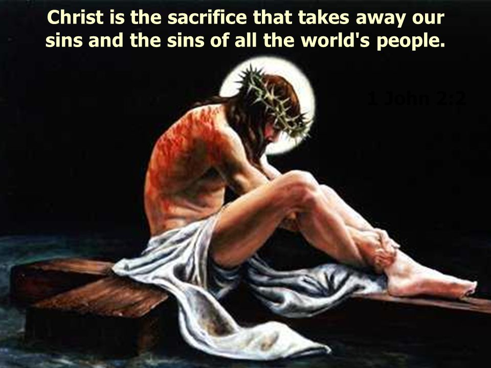 Christ is the sacrifice that takes away our
