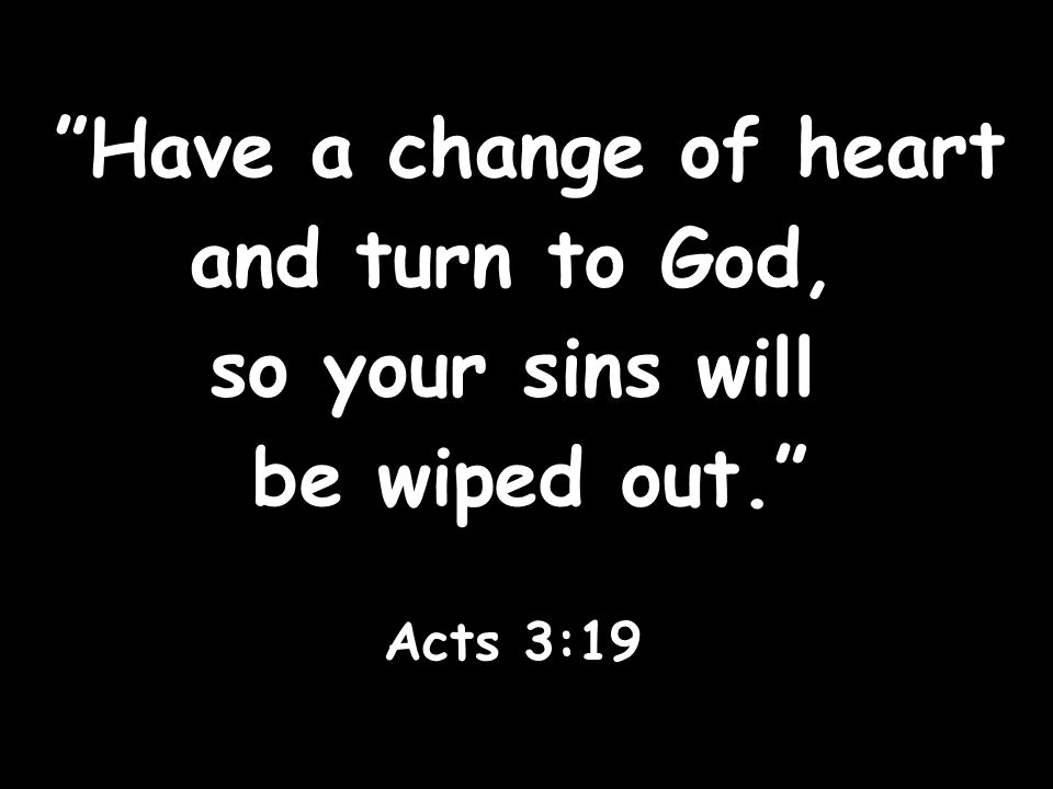 Have a change of heart and turn to God, so your sins will