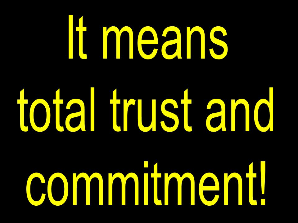 It means total trust and commitment!