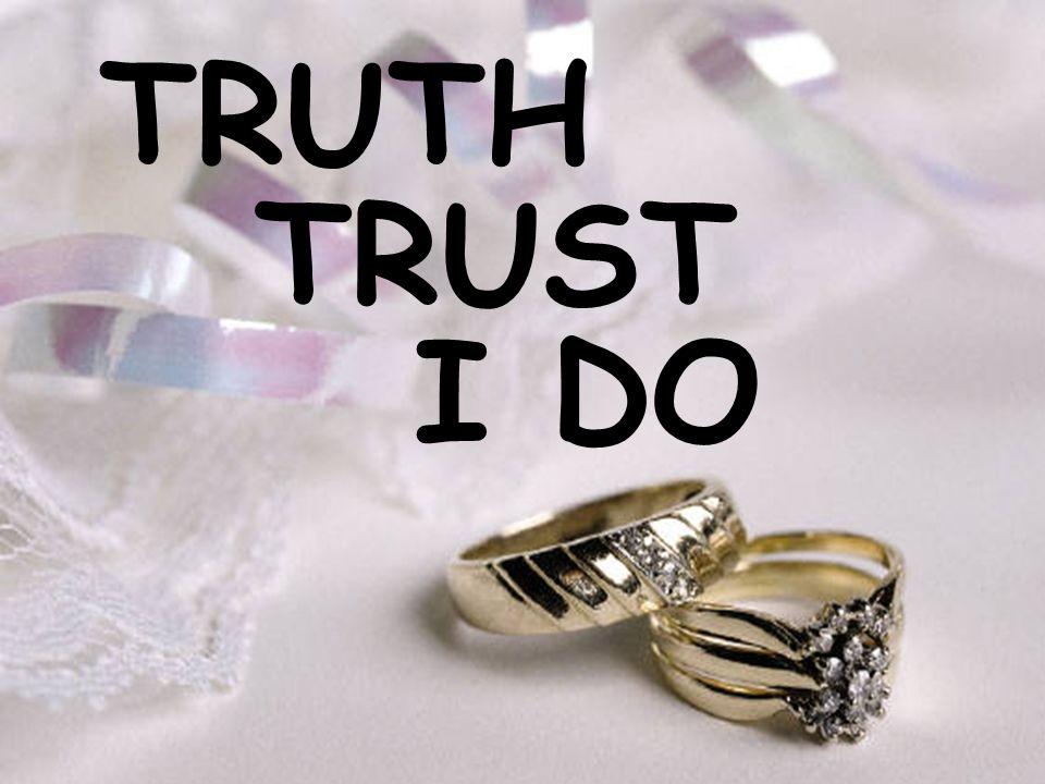 TRUTH TRUST I DO
