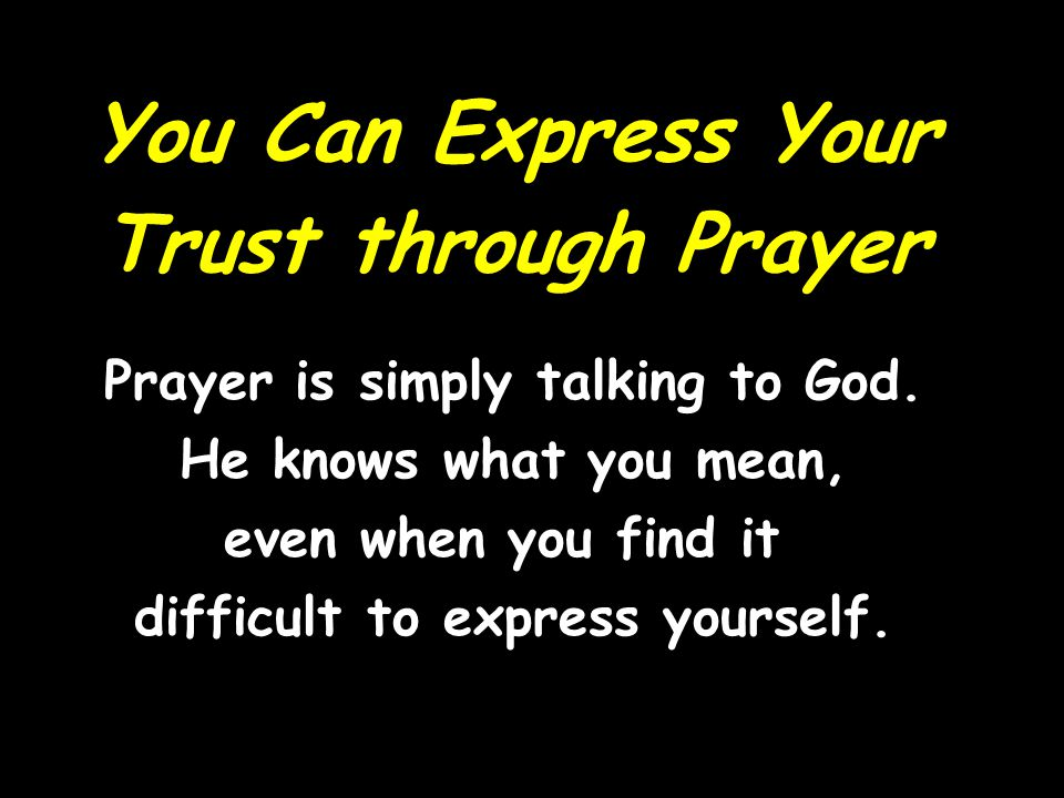 Prayer is simply talking to God. difficult to express yourself.