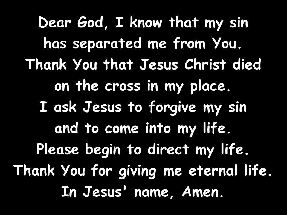 Dear God, I know that my sin has separated me from You.