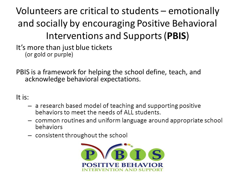 Volunteers are critical to students – emotionally and socially by encouraging Positive Behavioral Interventions and Supports (PBIS)