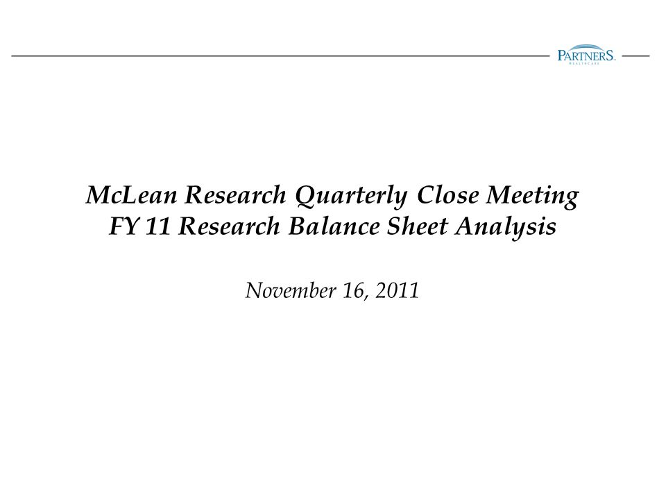 McLean Research Quarterly Close Meeting FY 11 Research Balance Sheet Analysis November 16, 2011