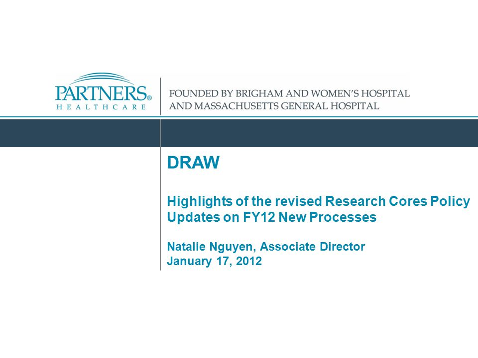 DRAW Highlights of the revised Research Cores Policy Updates on FY12 New Processes Natalie Nguyen, Associate Director January 17, 2012
