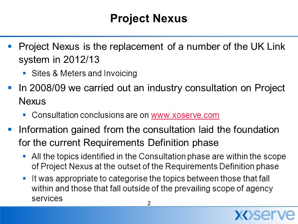 Project Nexus Project Nexus is the replacement of a number of the UK Link system in 2012/13. Sites & Meters and Invoicing.