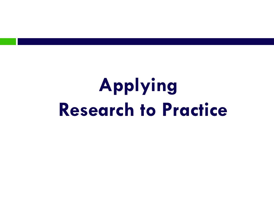 Applying Research to Practice