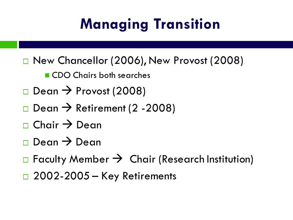 Managing Transition New Chancellor (2006), New Provost (2008)