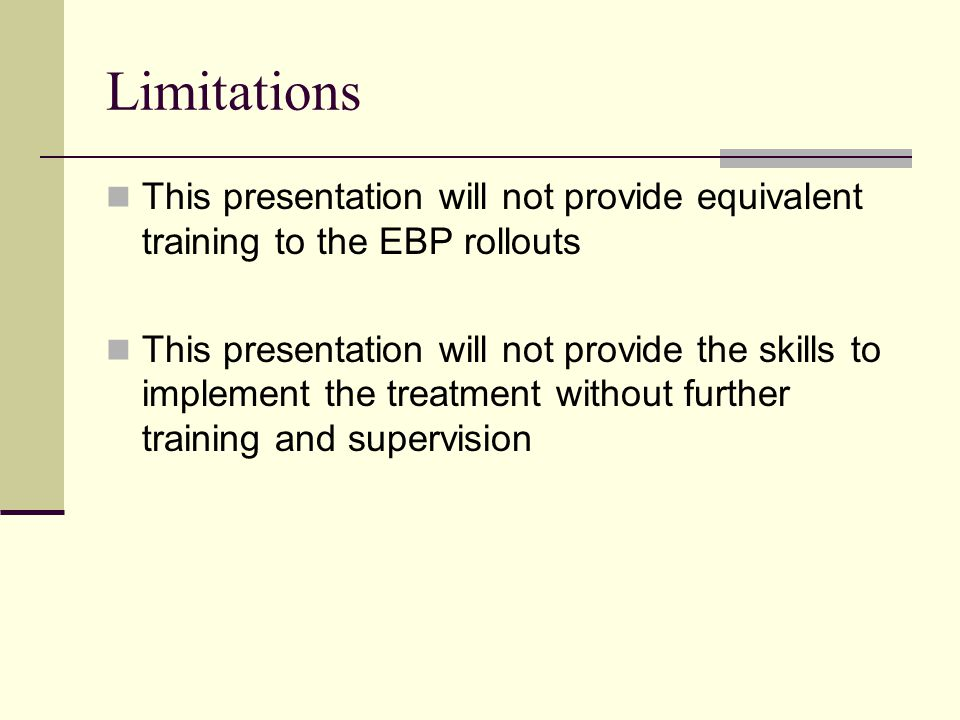 Limitations This presentation will not provide equivalent training to the EBP rollouts.
