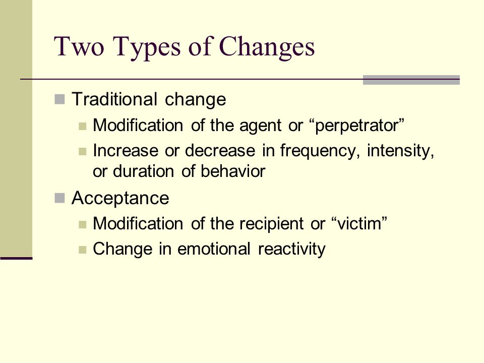 Two Types of Changes Traditional change Acceptance