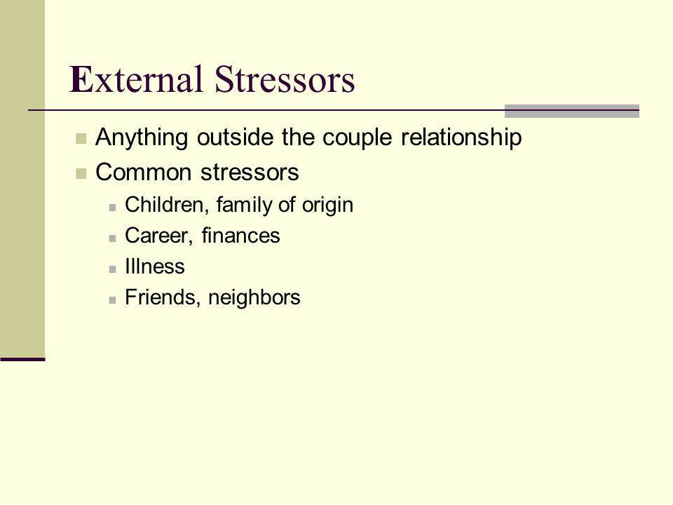 External Stressors Anything outside the couple relationship