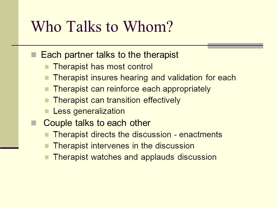 Who Talks to Whom Each partner talks to the therapist