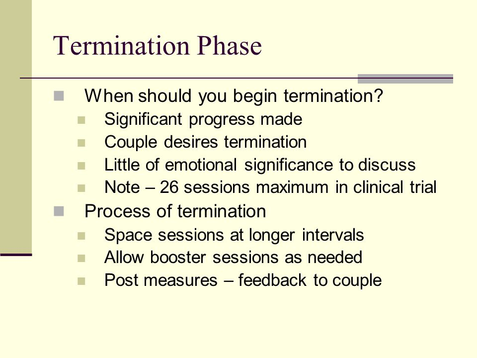 Termination Phase When should you begin termination