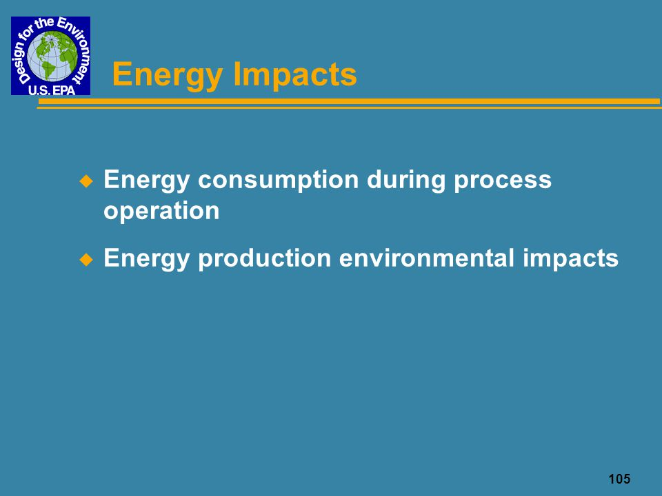 Energy Impacts Energy consumption during process operation