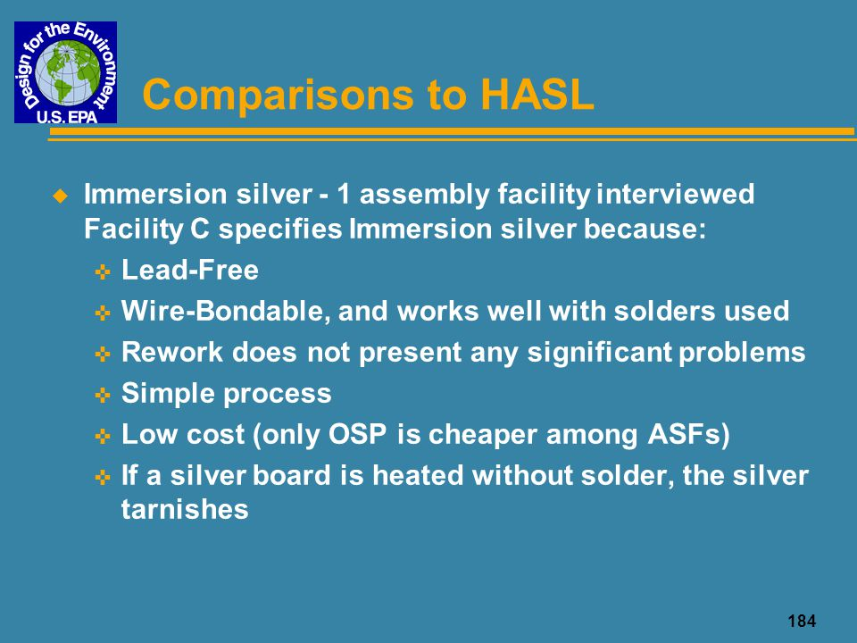 Comparisons to HASL Immersion silver - 1 assembly facility interviewed Facility C specifies Immersion silver because: