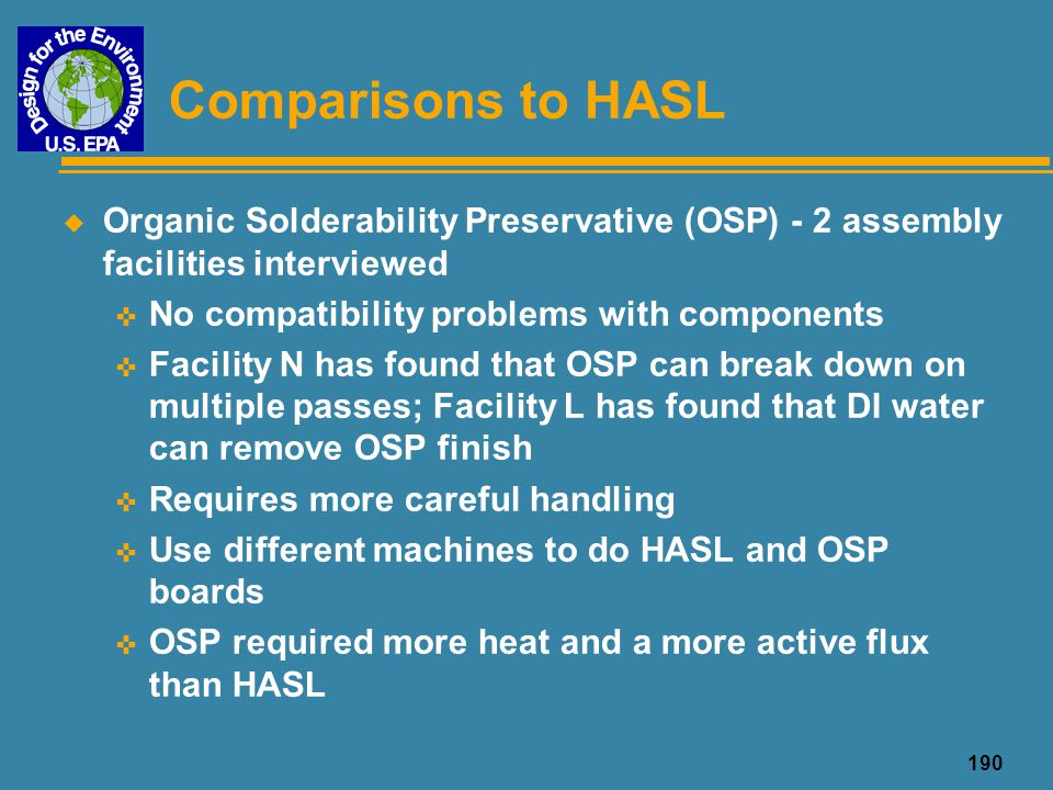 Comparisons to HASL Organic Solderability Preservative (OSP) - 2 assembly facilities interviewed. No compatibility problems with components.