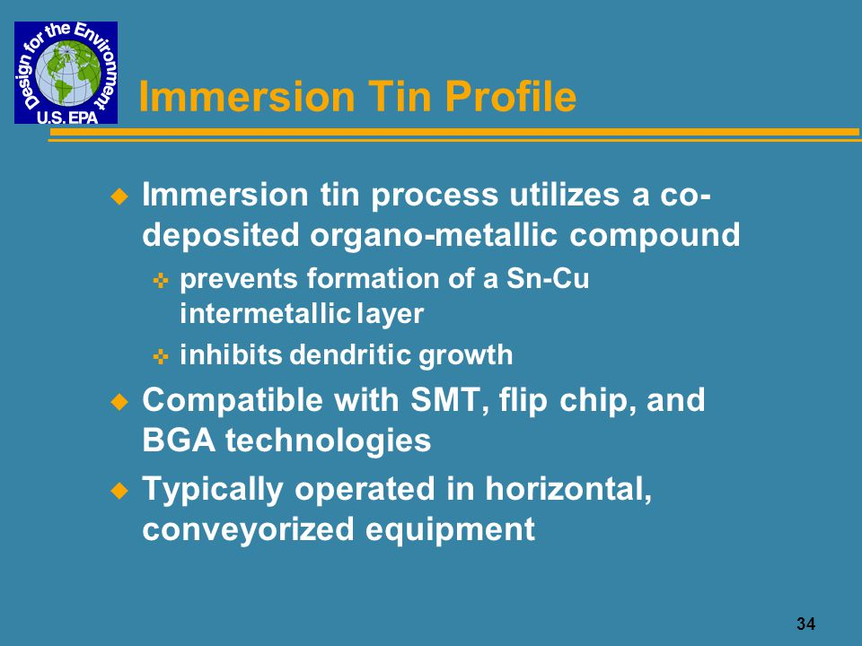 Immersion Tin Profile Immersion tin process utilizes a co-deposited organo-metallic compound. prevents formation of a Sn-Cu intermetallic layer.