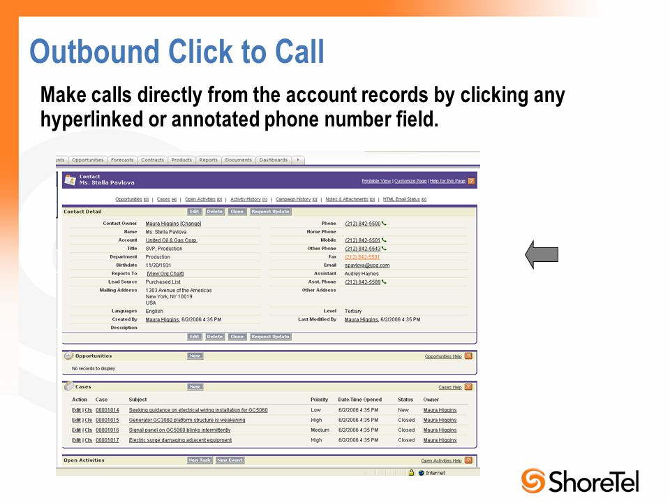 Outbound Click to Call Make calls directly from the account records by clicking any hyperlinked or annotated phone number field.