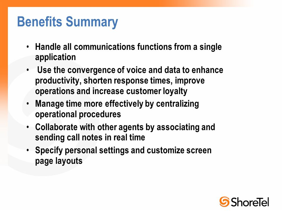 Benefits Summary Handle all communications functions from a single application.