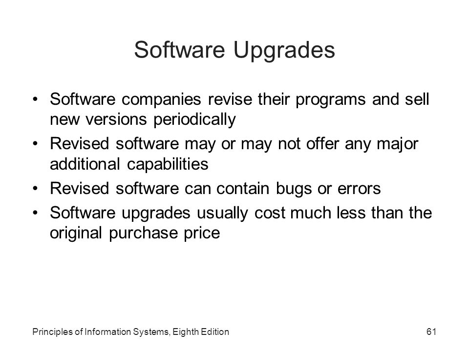 Software Upgrades Software companies revise their programs and sell new versions periodically.
