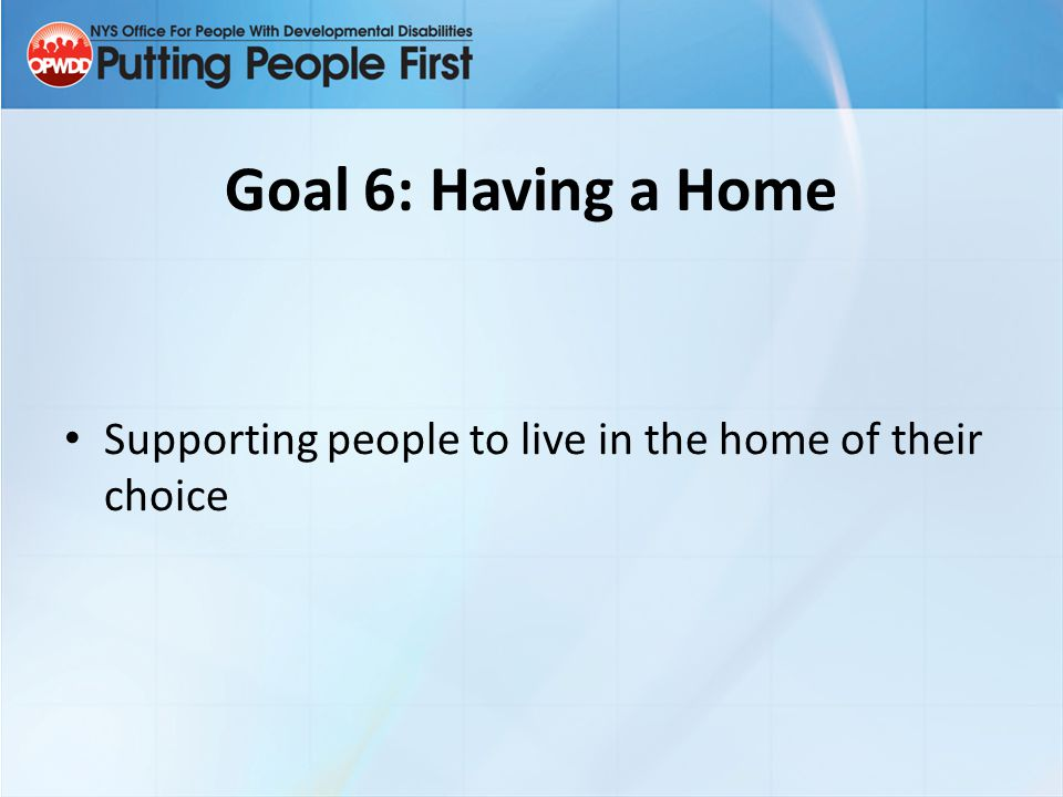 Goal 6: Having a Home Supporting people to live in the home of their choice Perry