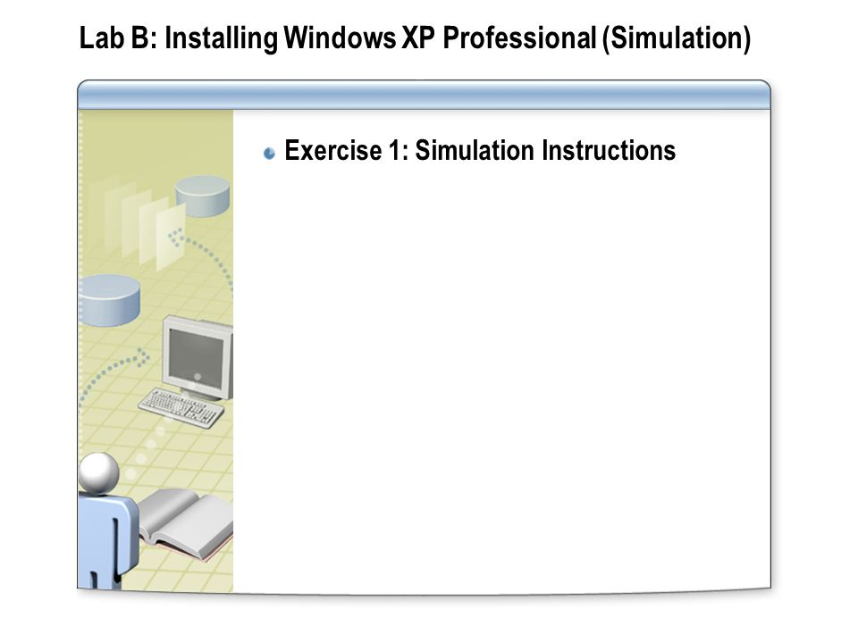 Lab B: Installing Windows XP Professional (Simulation)
