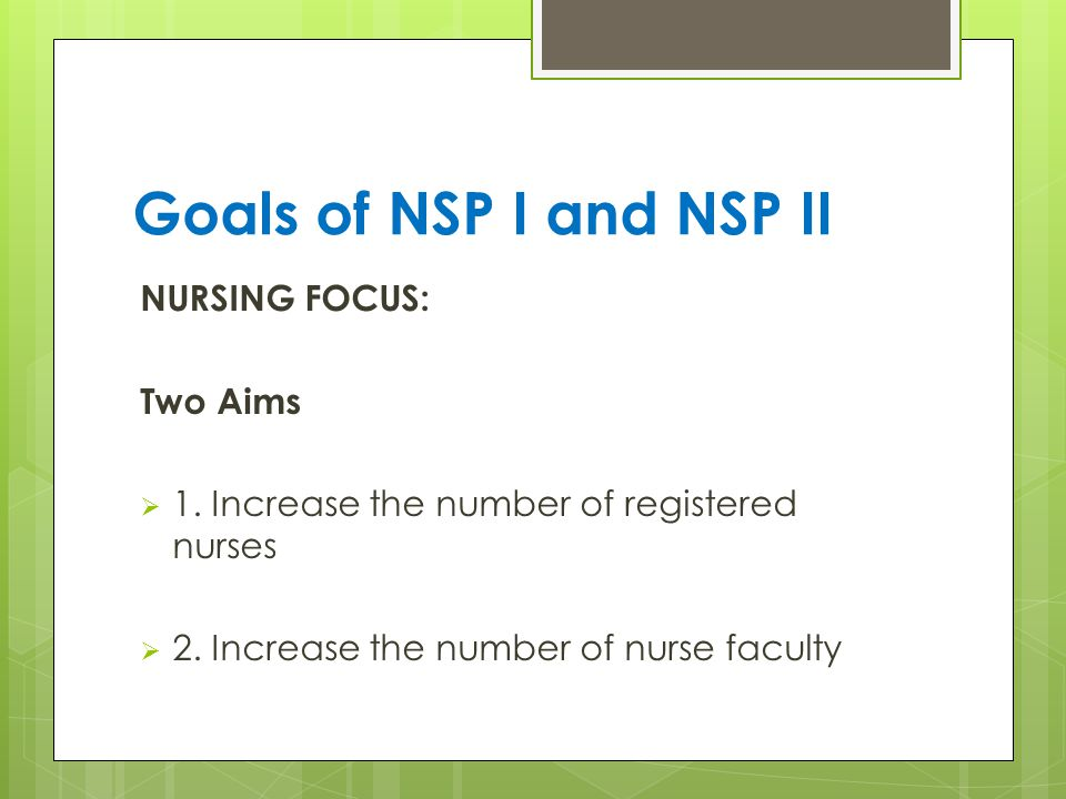 Goals of NSP I and NSP II NURSING FOCUS: Two Aims