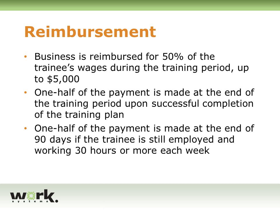 Reimbursement Business is reimbursed for 50% of the trainee's wages during the training period, up to $5,000.