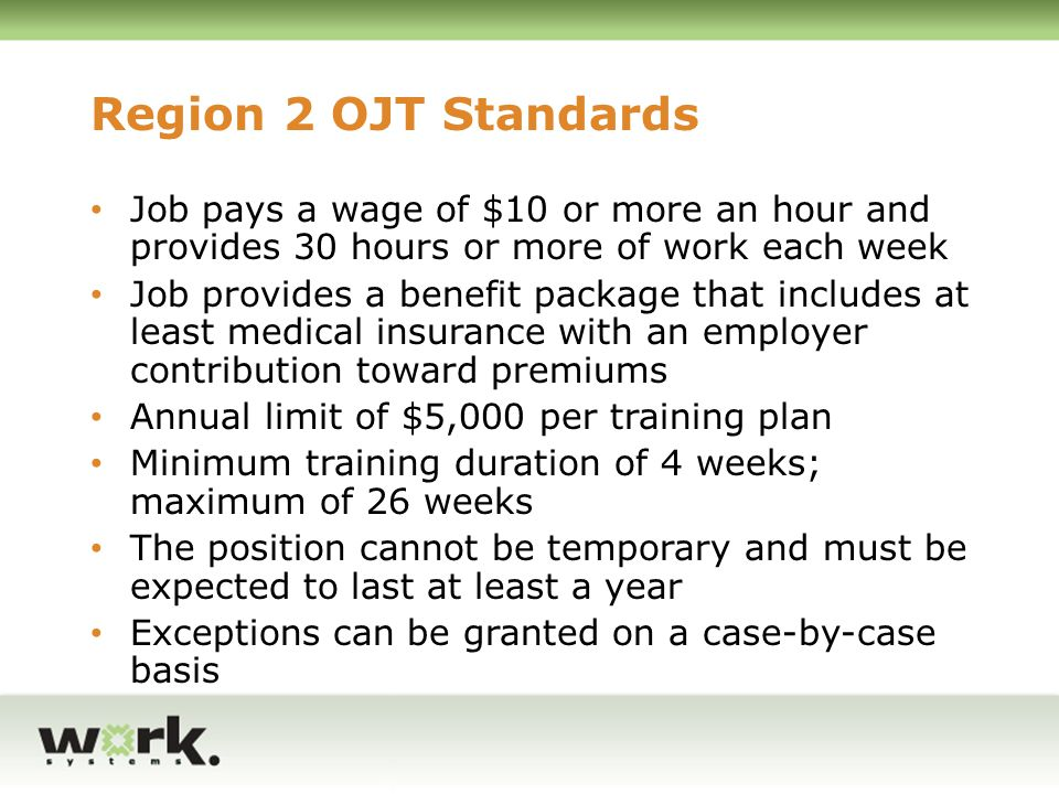 Region 2 OJT Standards Job pays a wage of $10 or more an hour and provides 30 hours or more of work each week.
