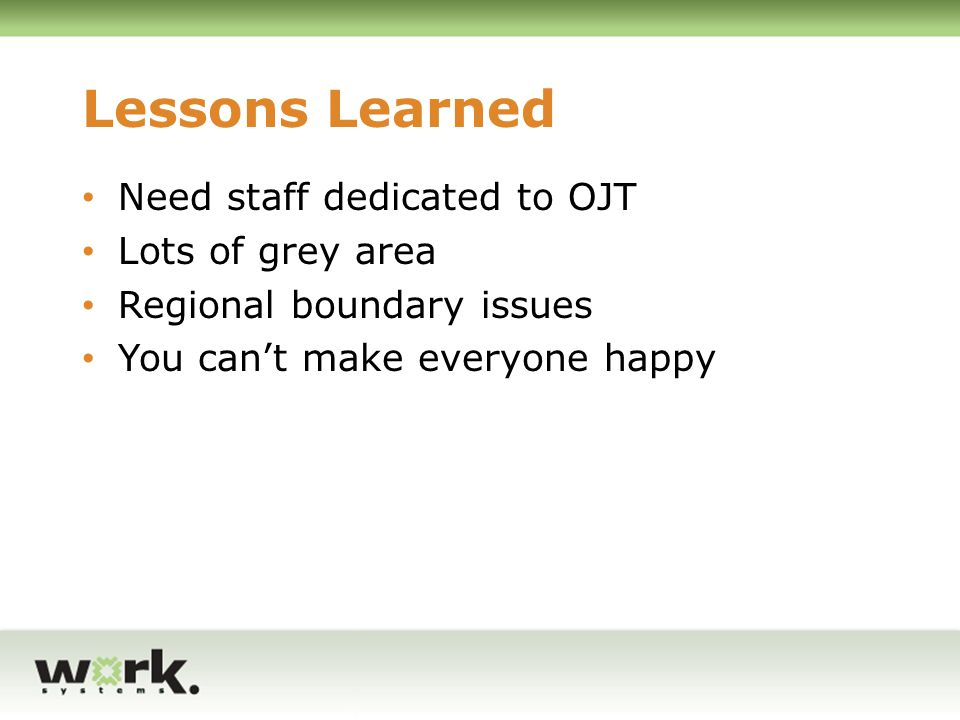 Lessons Learned Need staff dedicated to OJT Lots of grey area