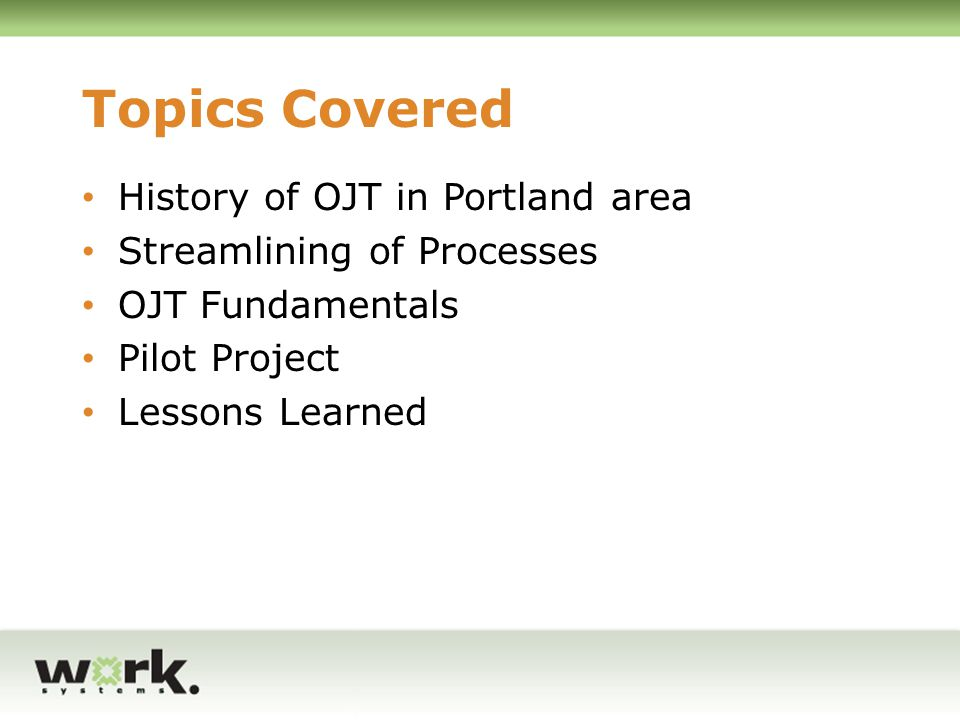 Topics Covered History of OJT in Portland area