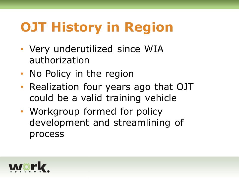 OJT History in Region Very underutilized since WIA authorization