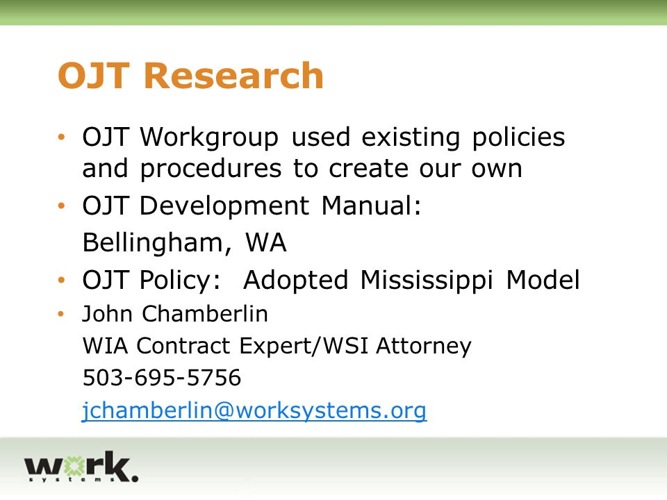 OJT Research OJT Workgroup used existing policies and procedures to create our own. OJT Development Manual: