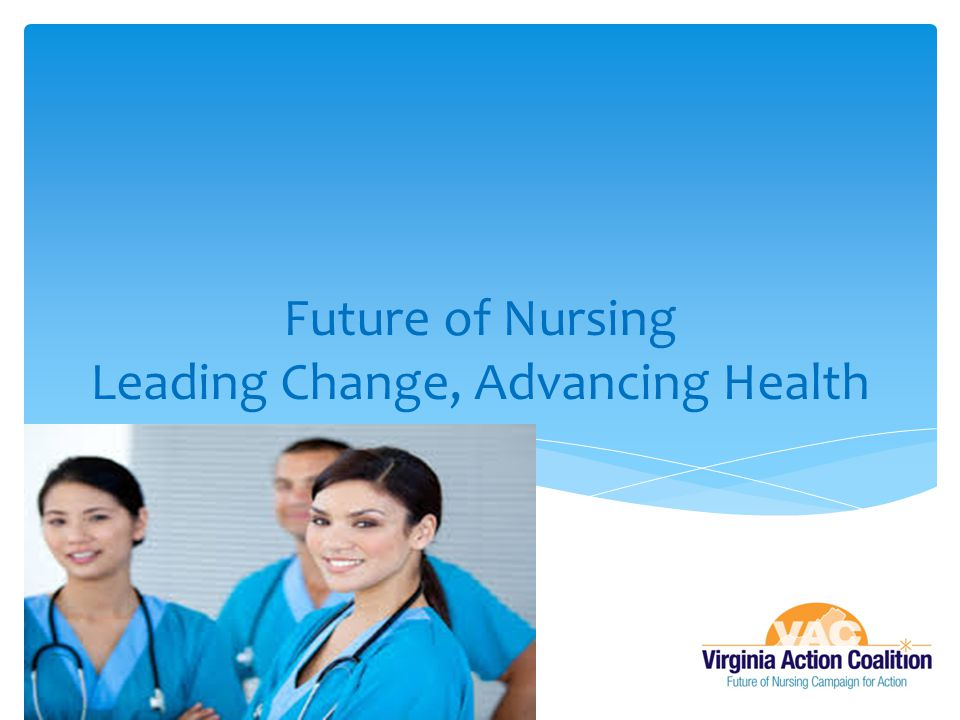 Future of Nursing Leading Change, Advancing Health