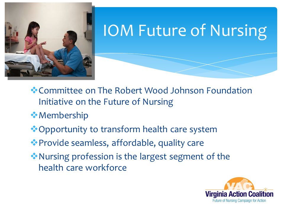 IOM Future of Nursing Committee on The Robert Wood Johnson Foundation Initiative on the Future of Nursing.