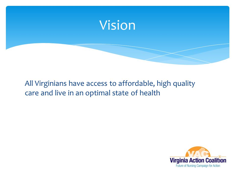 Vision All Virginians have access to affordable, high quality care and live in an optimal state of health.