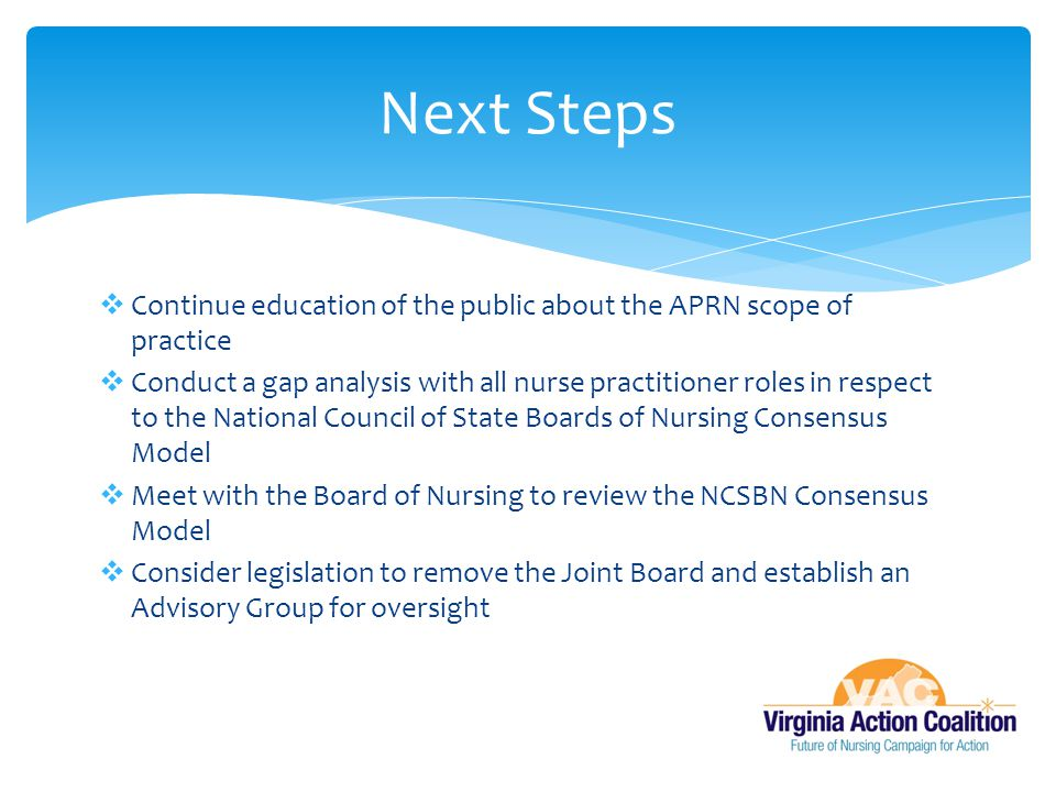 Next Steps Continue education of the public about the APRN scope of practice.