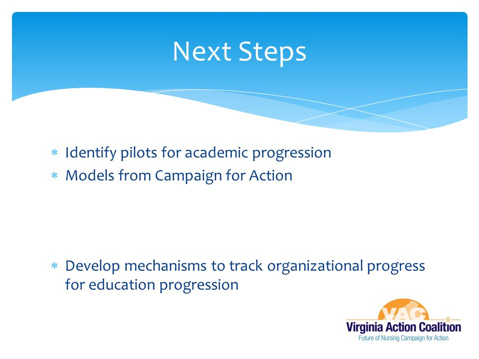 Next Steps Identify pilots for academic progression