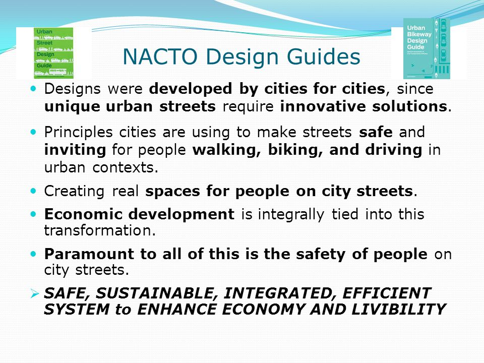 NACTO Design Guides Designs were developed by cities for cities, since unique urban streets require innovative solutions.